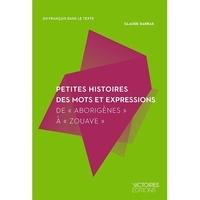 Claude Darras - Petites histoires des mots et des expressions - Depuis Abstraction jusqu'à Zut.