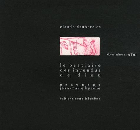 Claude Daubercies - Le bestiaire des invendus de Dieu - Douze animots ratés.
