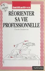 Claude Daubercies - Réorienter sa vie professionnelle.
