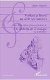 Claude Dauphin - Musique et liberté au siècle des Lumières - Suivi d'une édition critique et moderne de De la liberté de la musique de d'Alembert.