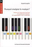 Claude Dauphin - Pourquoi enseigner la musique ? - Propos sur l'éducation musicale à la lumière de l'histoire, de la philosophie et de l'esthétique.