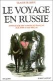 Claude De Grève - Le voyage en Russie - Anthologie des voyageurs français aux XVIIIe et XIXe siècles.