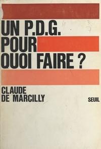 Claude de Marcilly et Edmond Blanc - Un P.D.G. pour quoi faire ?.