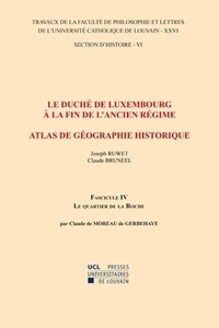 Claude de Moreau de Gerbehaye - Le duché de Luxembourg à la fin de l'Ancien Régime, Atlas de géographie historique - Fascicule 4, Le quartier de la Roche.