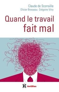 Claude de Scorraille et Olivier Brosseau - Quand le travail fait mal - Une clinique de la relation pour soigner les maux du travail.