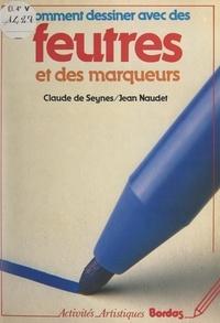 Claude de Seynes et Jean Naudet - Comment dessiner avec des feutres et des marqueurs.