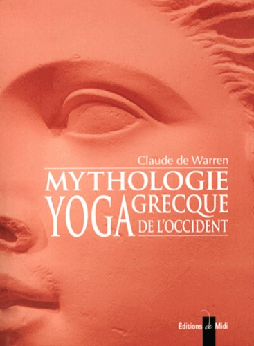 Claude de Warren - Mythologie grecque, yoga de l'Occident - Tome 2.