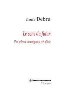 Claude Debru - Le sens du futur - Une science du temps au XIXe siècle.