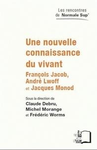 Claude Debru et Michel Morange - Une nouvelle connaissance du vivant - François Jacob, André Lwoff et Jacques Monod.