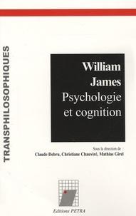 Claude Debru et Christiane Chauviré - William James - Psychologie et cognition.