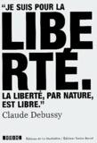 Claude Debussy - Je suis pour la liberté - La liberté par nature est libre.