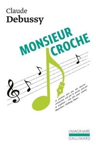 Claude Debussy - Monsieur Croche - Et autres écrits.