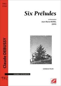 Claude Debussy et Jean-Marie Morel - Six Préludes (conducteur et materiel) - orchestration de Jean-Marie Morel.