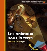 Claude Delafosse et Daniel Moignot - Les animaux sous la terre.