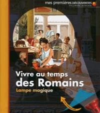 Claude Delafosse et Pierre-Marie Valat - Vivre au temps des Romains.