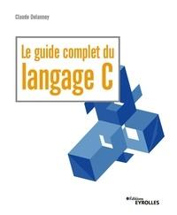 Claude Delannoy - Le guide complet du langage C.