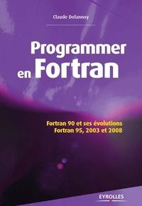 Claude Delannoy - Programmer en Fortran - Fortran 90 et ses évolutions, Fortran 95, 2003 et 2008.