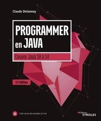 Claude Delannoy - Programmer en Java - Couvre Java 10 à 14.