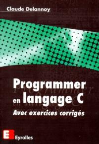 PROGRAMMER EN LANGAGE C. Avec exercices corrigés - Claude Delannoy | Showmesound.org