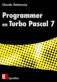 Claude Delannoy - Programmer en Turbo Pascal 7.