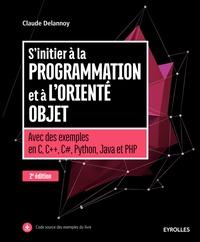 Claude Delannoy - S'initier à la programmation et à l'orienté objet - Avec des exemples en C, C++, C#, Python, Java et PHP.