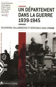 Claude Delasselle et Joël Drogland - Un département dans la guerre 1939-1945 - Occupation, Collaboration et Résistance dans l'Yonne.