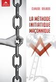 Claude Delbos - La méthode initiatique maçonnique.