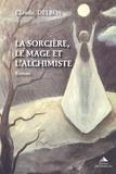 Claude Delbos - La sorcière, le mage et l'alchimiste - En Pays de Riez au XVIIe siècle.