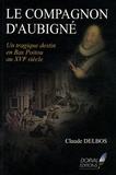 Claude Delbos - Le Compagnon d'Aubigné - Un tragique destin en Bas-Poitou au XVIe siècle.