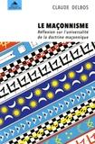 Claude Delbos - Le maçonnisme - Réflexion sur l'universalité de la doctrine maçonnique.