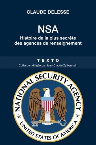 Claude Delesse - NSA National Security Agency - Histoire de la plus secrète des agences de renseignement.