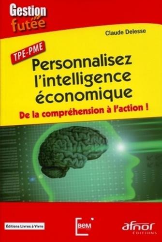 Claude Delesse - Personnalisez l'intelligence économique - De la compréhension à l'action !.