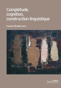 Claude Delmas - Complétude, cognition, construction linguistique.