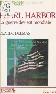 Claude Delmas - Pearl Harbor - La guerre devient mondiale.
