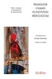 Claude Demateïs et  Collectif du GERSE - Promouvoir l'humain en institution médico-sociale - Récits, analyses et perspectives de réajustements.