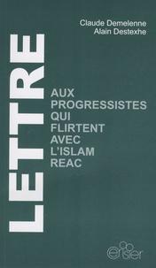 Claude Demelenne et Alain Destexhe - Lettre aux progressistes qui flirtent avec l'islam réac.