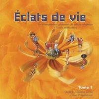 Claude Demissy - Eclats de vie - Un enseignement protestant de culture religieuse à l'école élémentaire Tome 1 Cycle 2, deuxième année (Cours Préparatoire).