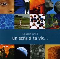 Claude Demissy et Laurence Gangloff - Grains d'KT - Un sens à ta vie...un catéchisme pour les adolescents.