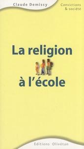 Claude Demissy - La religion à l'école - Une problématique à partir de considérations européennes et pédagogiques.