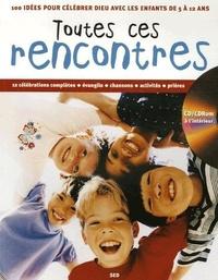 Claude Demissy et Edmond Stussi - Toutes ces rencontres - 100 idées pour célébrer avec les enfants de 5 à 12 ans. 1 Cédérom
