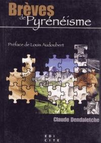 Claude Dendaletche - Brèves de Pyrénéisme.