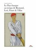 Claude Dendaletche - Le Pays basque au temps de Rostand, Loti , Faure et Tillac.