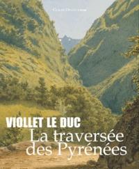 Claude Dendaletche - Viollet le Duc - La traversée des Pyrénées.