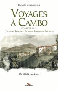 Claude Dendaletche - Voyages à Cambo et alentour - Itxassou, Espelette, Bidarray, Hasparren, Isturitz, de 1728 à nos jours.