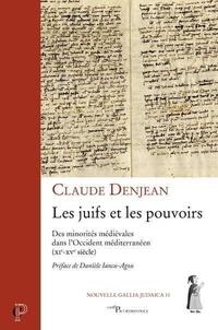 Claude Denjean - Les juifs et les pouvoirs - Des minorités médiévales dans l'Occident méditerranéen (XIe-XVe siècle).