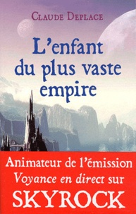 Claude Deplace - L'enfant du plus vaste empire.