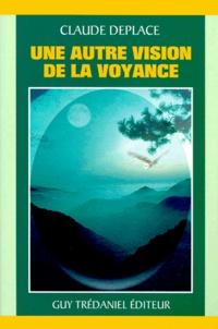 Une autre vision de la voyance - Claude Deplace |