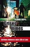 Claude Depyl - Grises mines - Extrêmes violences entre Lille et Lens.