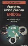Claude Deruy - Apprenez à bien jouer au bridge - Les enchères et le jeu de la carte.