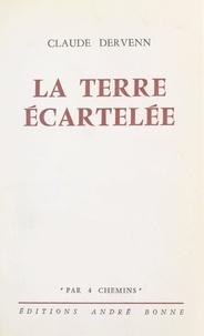 Claude Dervenn - La terre écartelée.